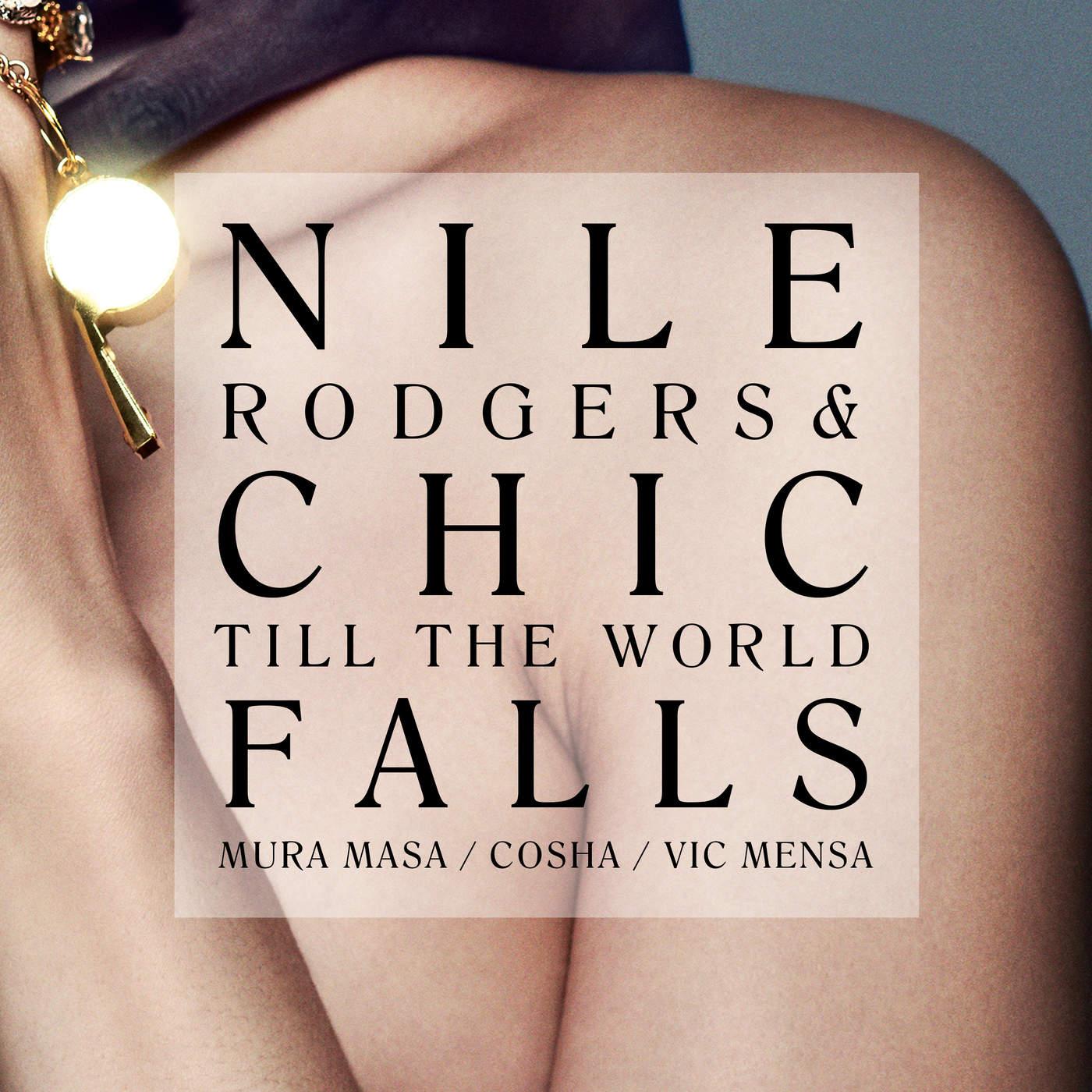 Nile Rodgers, Chic & Mura Masa – Till the World Falls (feat. Cosha & Vic Mensa) – Single [iTunes Plus M4A] | iplusall.4fullz.com