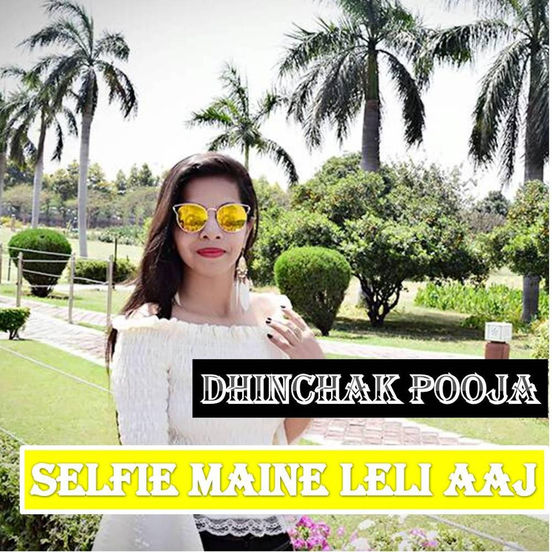 Dhinchak Pooja – Selfie Maine Leli Aaj – Single [iTunes Match M4A] | iplusall.4fullz.com